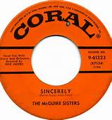 Sincerely 45 RPM on Coral Lable By The McGuire Sisters #1 for 10 Weeks